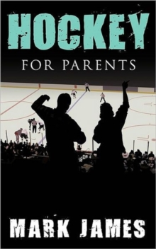 Hockey For Parents, Paperback / softback Book