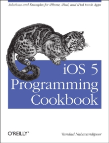 iOS 5 Programming Cookbook : Solutions & Examples for iPhone, iPad, and iPod Touch Apps, Paperback / softback Book