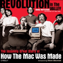 Revolution in The Valley : The Insanely Great Story of How the MAC Was Made, Paperback / softback Book