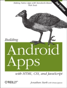 Building Android Apps with HTML, CSS, and JavaScript : Making Native Apps with Standards-based Web Tools, Paperback Book