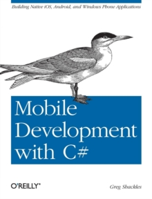 Mobile Development with C# : Building iOS, Android and Windows Phone Applications, Paperback Book