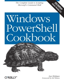 Windows PowerShell Cookbook : The Complete Guide to Scripting Microsoft's Command Shell, Paperback Book
