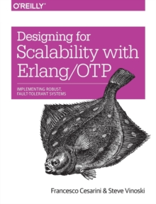 Designing for Scalability with Erlang/OTP : Implementing Robust, Fault-Tolerant Systems, Paperback / softback Book