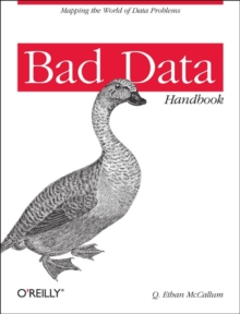 Bad Data Handbook : Cleaning Up the Data So You Can Get Back to Work, Paperback Book