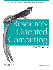 Resource-Oriented Computing with NetKernel : Taking Rest Ideas to the Next Level, Paperback / softback Book