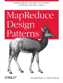 MapReduce Design Patterns : Building Effective Algorithms and Analytics for Hadoop and Other Systems, Paperback Book