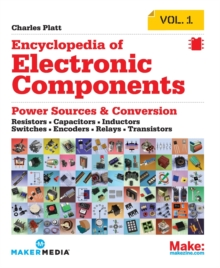 Encyclopedia of Electronic Components : Resistors, Capacitors, Inductors, Semiconductors, Electromagnetism, Paperback Book