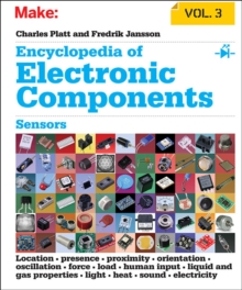Encyclopedia of Electronic Components: Sensors for Location, Presence, Proximity, Orientation, Oscillation, Force, Load, Human Input, Liquid and Gas Properties, Light, Heat, Sound, and Electricity : V, Paperback Book