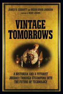 Vintage Tomorrows : What Steampunk Can Teach Us About the Future, Paperback / softback Book