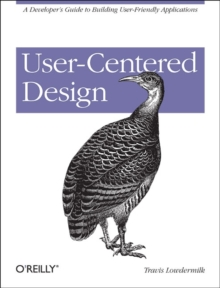 User-Centered Design : A Developer's Guide to Building User-Friendly Applications, Paperback / softback Book