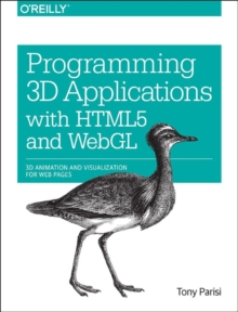Programming 3D Applications with HTML5 and WebGL : 3D Animation and Visualization for Web Pages, Paperback Book
