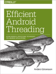 Efficient Android Threading : Asynchronous Processing Techniques for Android Applications, Paperback / softback Book