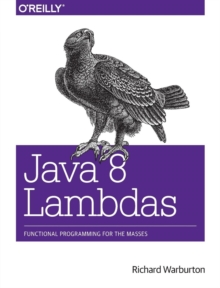 Java 8 Lambdas : Pragmatic Functional Programming, Paperback Book