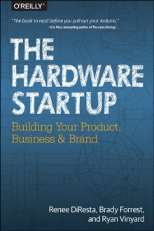 Hardware Startup : Building Your Product, Business, and Brand, Paperback Book
