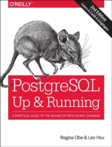 PostgreSQL: Up and Running : A Practical Introduction to the Advanced Open Source Database, Paperback Book