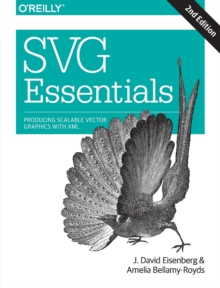 SVG Essentials : Producing Scalable Vector Graphics with XML, Paperback / softback Book