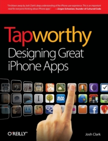 Tapworthy : Designing Great iPhone Apps, Paperback / softback Book