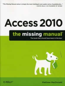 Access 2010: The Missing Manual : The Book That Should Have Been in the Box, Paperback Book