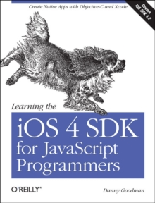 Learning the iOS 4 SDK for JavaScript Programmers : Create Native Apps with Objective-C and Xcode, Paperback / softback Book