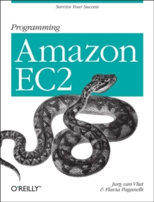 Programming Amazon EC2 : Run Applications on Amazon's Infrastructure with Ec2, S3, Sqs, Simpledb, Paperback Book