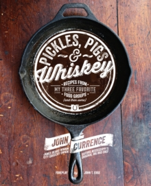 Pickles, Pigs & Whiskey : Recipes from My Three Favorite Food Groups and Then Some, Hardback Book
