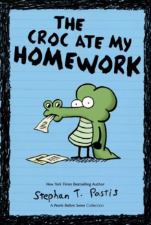 The Croc Ate My Homework : A Pearls Before Swine Collection, Paperback / softback Book