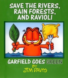 Save the Rivers, Rain Forests, and Ravioli : Garfield Goes Green, EPUB eBook