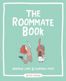The Roommate Book : Sharing Lives and Slapping Fives, Paperback Book