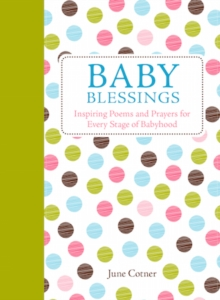Baby Blessings : Inspiring Poems and Prayers for Every Stage of Babyhood, Hardback Book