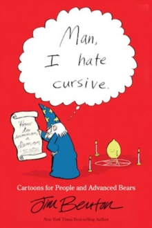 Man, I Hate Cursive : Cartoons for People and Advanced Bears, Paperback Book