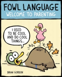 Fowl Language : Welcome to Parenting, Paperback / softback Book