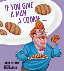 If You Give a Man a Cookie : A Parody, Hardback Book