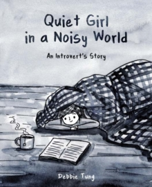 Quiet Girl in a Noisy World : An Introvert's Story, Paperback / softback Book