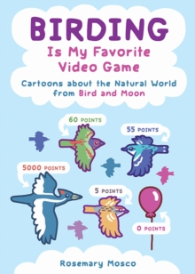 Birding Is My Favorite Video Game : Cartoons about the Natural World from Bird and Moon, Paperback / softback Book