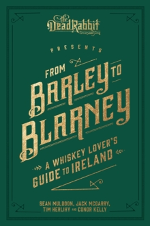 From Barley to Blarney : A Whiskey Lover's Guide to Ireland, Hardback Book