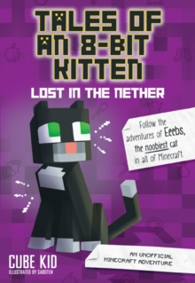 Tales of an 8-Bit Kitten: Lost in the Nether : An Unofficial Minecraft Adventure, Paperback / softback Book