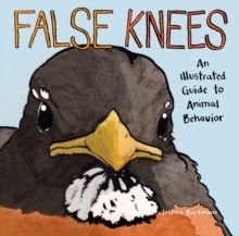 False Knees : An Illustrated Guide to Animal Behavior, Paperback / softback Book
