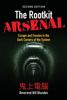The Rootkit Arsenal: Escape and Evasion in the Dark Corners of the System, Paperback / softback Book