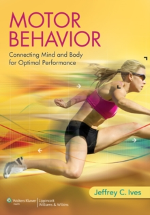 Motor Behavior : Connecting Mind and Body for Optimal Performance, Hardback Book