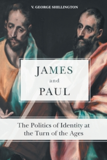 James and Paul : The Politics of Identity at the Turn of the Ages, Paperback Book