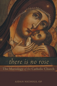 There is No Rose : The Mariology of the Catholic Church, Paperback / softback Book
