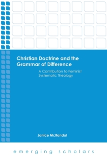 Christian Doctrine and the Grammar of Difference : A Contribution to Feminist Systematic Theology, Paperback / softback Book