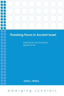 Threshing Floors in Ancient Israel : Their Ritual and Symbolic Significance, Paperback Book