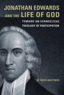 Jonathan Edwards and the Life of God : Toward an Evangelical Theology of Participation, Paperback / softback Book