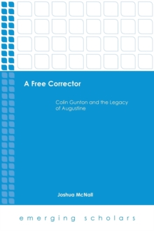 A Free Corrector : Colin Gunton and the Legacy of Augustine, Paperback / softback Book