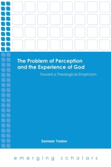 The Problem of Perception and the Experience of God : Toward a Theological Empiricism, Paperback Book