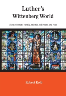 Luther's Wittenberg World : The Reformer's Family, Friends, Followers, and Foes, Hardback Book