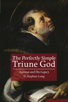 The Perfectly Simple Triune God : Aquinas and His Legacy, Paperback / softback Book