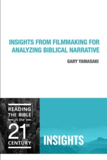 Insights from Filmmaking for Analyzing Biblical Narrative, Paperback / softback Book