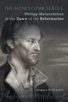 The Honeycomb Scroll : Philipp Melanchthon at the Dawn of the Reformation, Paperback / softback Book